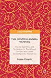 The Postmillennial Vampire: Power, Sacrifice and Simulation in True Blood, Twilight and Other Contemporary Narratives