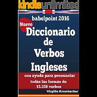 Diccionario de verbos ingleses para hispanohablantes: con ayuda para pronunciar todas las formas de 15.338 verbos (Spanish Edition)