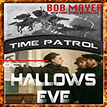 Hallows Eve: Time Patrol, Book 9 Audiobook by Bob Mayer Narrated by Eric G. Dove