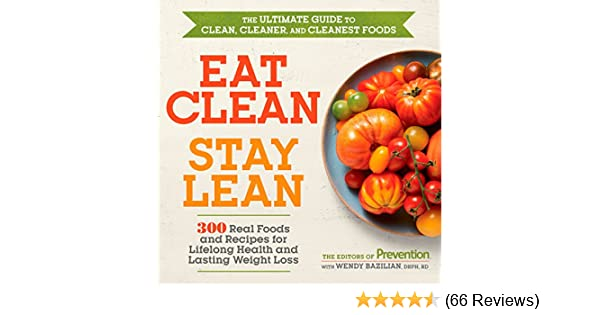 Eat Clean, Stay Lean: 300 Real Foods and Recipes for