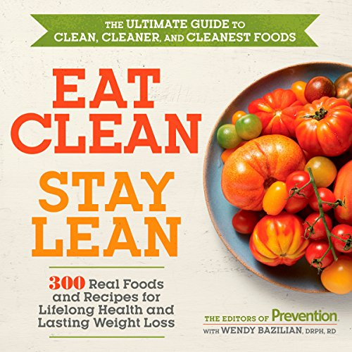 Eat Clean, Stay Lean: 300 Real Foods and Recipes for Lifelong Health and Lasting Weight Loss by Editors of Prevention