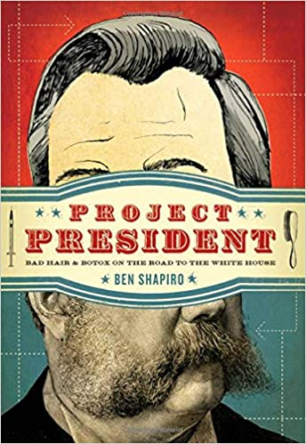 Project president bad hair and botox on the road to the white project president bad hair and botox on the road to the white house ben shapiro 9781595553478 amazon books fandeluxe Document