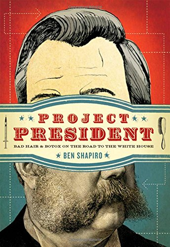 Book cover from Project President: Bad Hair and Botox on the Road to the White Houseby Ben Shapiro