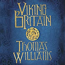 Viking Britain: An Exploration Audiobook by Tom Williams Narrated by Richard Trinder
