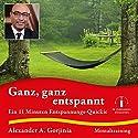 Ganz, ganz entspannt: Ein 11 Minuten Entspannungs-Quickie Hörbuch von Alexander A. Gorjinia Gesprochen von: Alexander A. Gorjinia