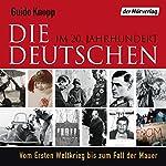 Die Deutschen: Im 20. Jahrhundert. Vom Ersten Weltkrieg bis zum Fall der Mauer   Guido Knopp