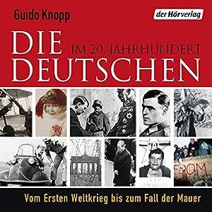 Die Deutschen: Im 20. Jahrhundert. Vom Ersten Weltkrieg bis zum Fall der Mauer Audiobook