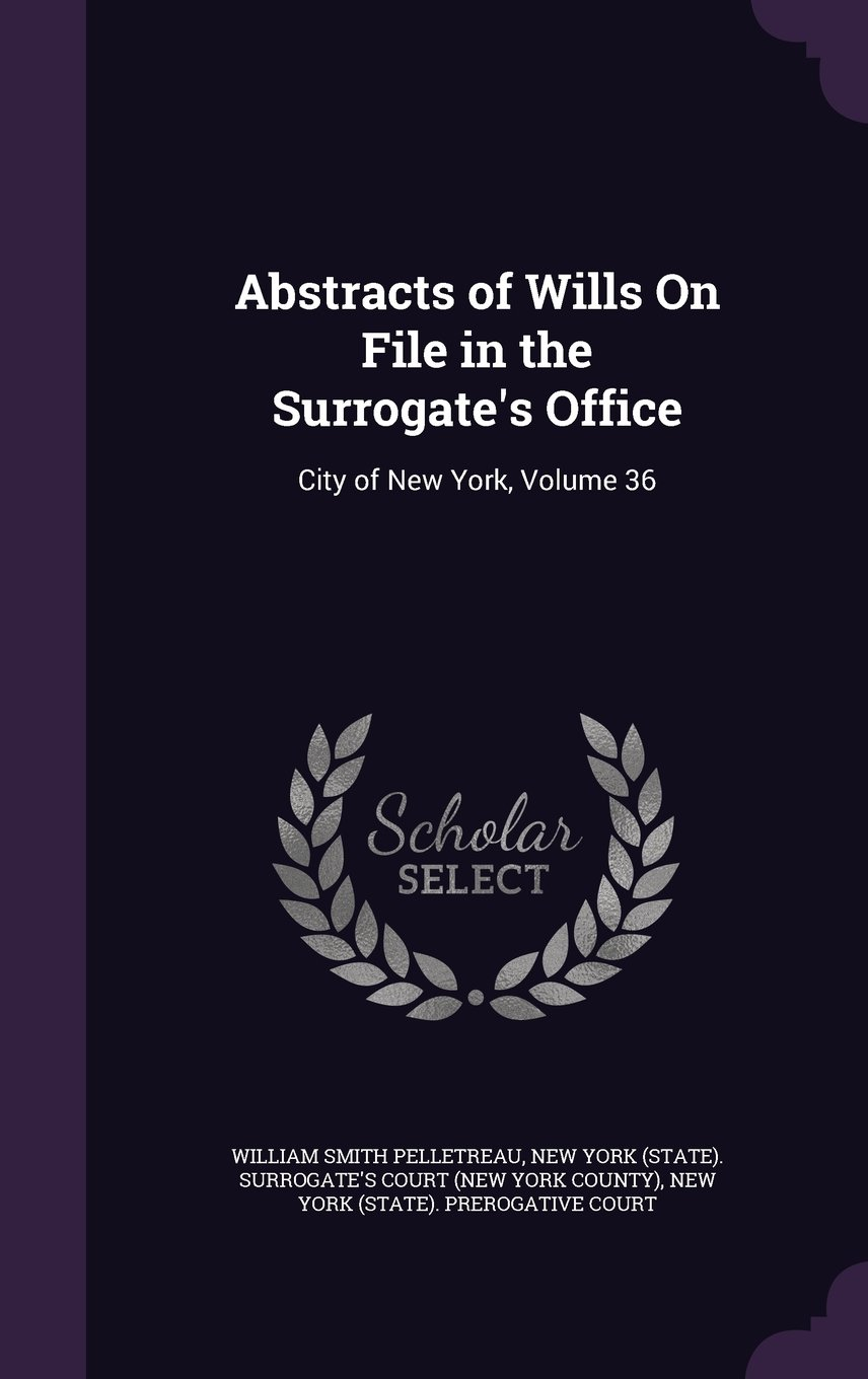Read Online Abstracts of Wills on File in the Surrogate's Office: City of New York, Volume 36 ebook