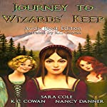 Journey to Wizards' Keep | K. C. Cowan,Sara Cole,Nancy Danner