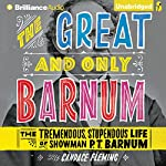The Great and Only Barnum: The Tremendous, Stupendous Life of Showman P. T. Barnum | Candace Fleming