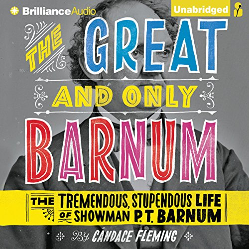 The Great and Only Barnum: The Tremendous, Stupendous Life of Showman P. T. Barnum by Brilliance Audio