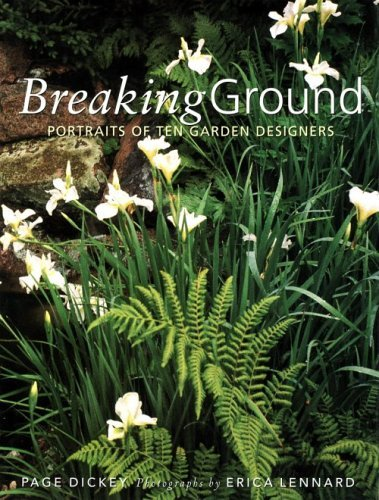 Breaking Ground: Portraits Of Ten Garden Designers By Page Dickey (1997-09-18)