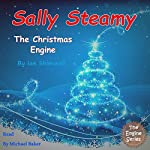 Sally Steamy: The Christmas Engine: The Engine Series, Book 5 | Ian Shimwell