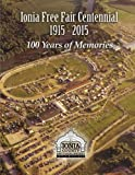 Ionia Free Fair Centennial 1915-2015: 100 Years of Memories