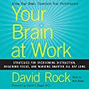 Your Brain at Work : Strategies for Overcoming Distraction, Regaining Focus, and Working Smarter All Day Long Audiobook by David Rock Narrated by Bob Walter