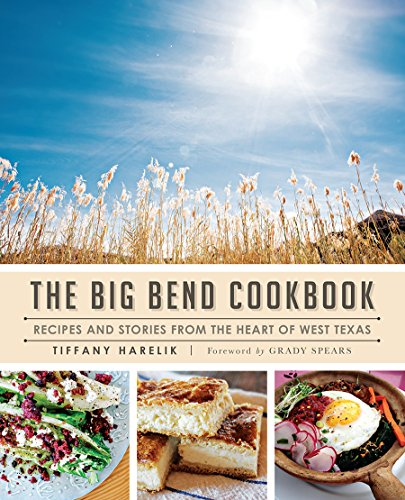 The Big Bend Cookbook: Recipes and Stories from the Heart of West Texas (American Palate) by Tiffany Harelik