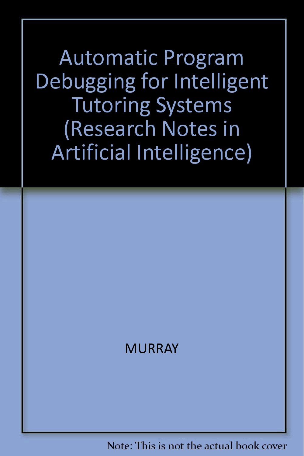 Automatic Program Debugging for Intelligent Tutoring Systems (Research Notes in Artificial Intelligence)