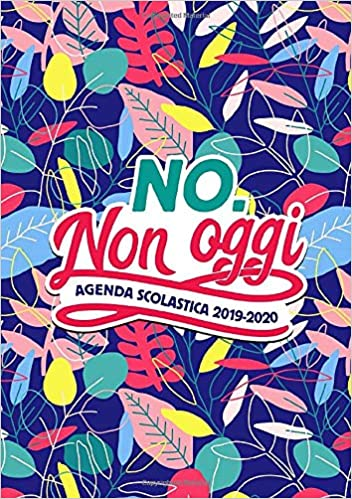 Amazon.com: No. Non oggi: Agenda scolastica 2019-2020: 1 ...