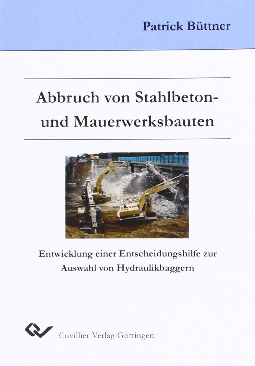 Abbruch Von Stahlbeton  Und Mauerwerksbauten   Entwicklung Einer Entscheidungshilfe Zur Auswahl Von Hydraulikbaggern