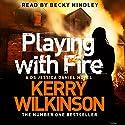 Playing with Fire: Jessica Daniel, Book 5 Hörbuch von Kerry Wilkinson Gesprochen von: Becky Hindley