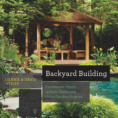 Backyard Building: Treehouses, Sheds, Arbors, Gates, and Other Garden Projects (Countryman Know How) (Patios Backyard Designs)