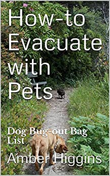 How-to Evacuate with Pets: Dog Bug-out Bag List by [Higgins, Amber]
