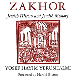 Zakhor: Jewish History and Jewish Memory (The Samuel and Althea Stroum Lectures in Jewish Studies) Audiobook