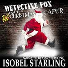 Detective Fox and the Christmas Caper: Dick and the Sidekick, Book 1 Audiobook by Isobel Starling Narrated by Gary Furlong