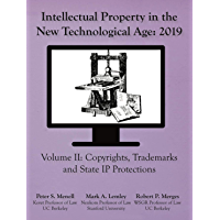 Intellectual Property in the New Technological Age 2019: Vol II Copyights, Trademarks and State IP Protections