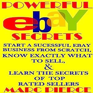 Powerful eBay Secrets: Start a Successful eBay Business from Scratch Audiobook