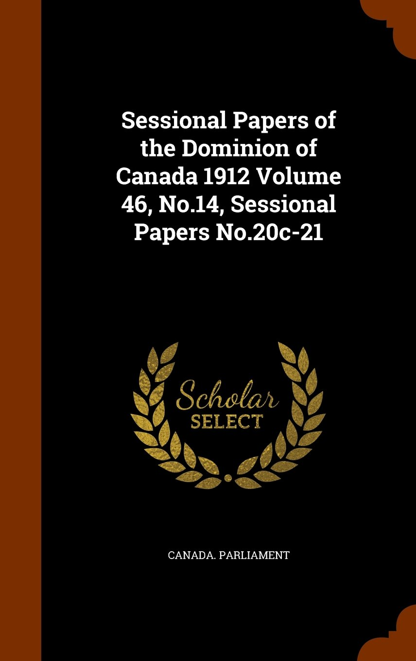Sessional Papers of the Dominion of Canada 1912 Volume 46, No.14, Sessional Papers No.20c-21 ebook