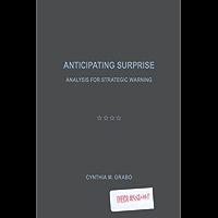 Anticipating Surprise: Analysis for Strategic Warning (English Edition)