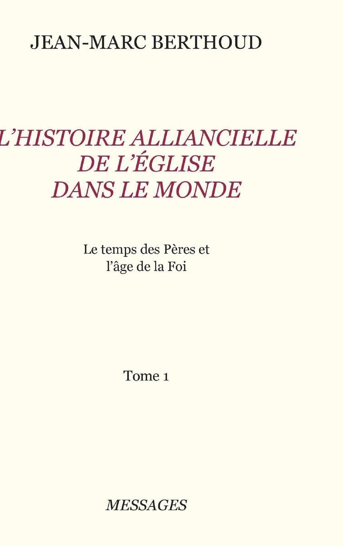 Tome 1.  L'HISTOIRE ALLIANCIELLE DE L'ƒGLISE DANS LE MONDE (French Edition) pdf