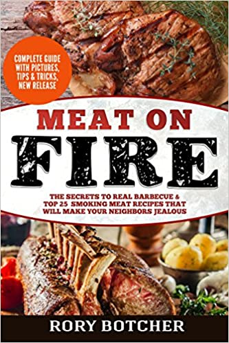 Meat On Fire: The Secrets to Real Barbecue & TOP 25 Smoking Meat Recipes That Will Make Your Neighbors Jealous (Rory's Meat Kitchen)