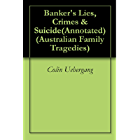 Banker's Lies, Crimes & Suicide(Annotated) (Australian Family Tragedies Book 1)