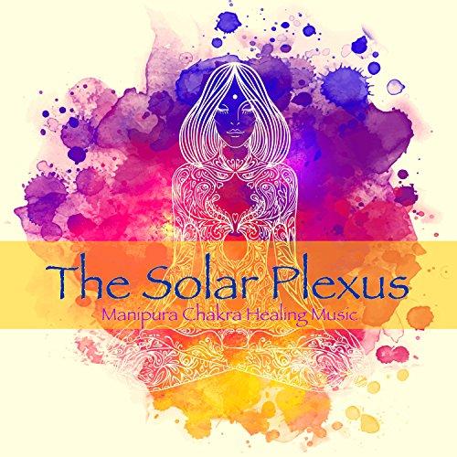 - The Solar Plexus, Manipura Chakra Healing Music - Amazing Instrumental Music for Yoga Poses Detox and Vinyasa Yoga Classes