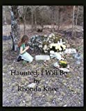 Haunted, I Will Be, Rhonda Knee, 1438942672