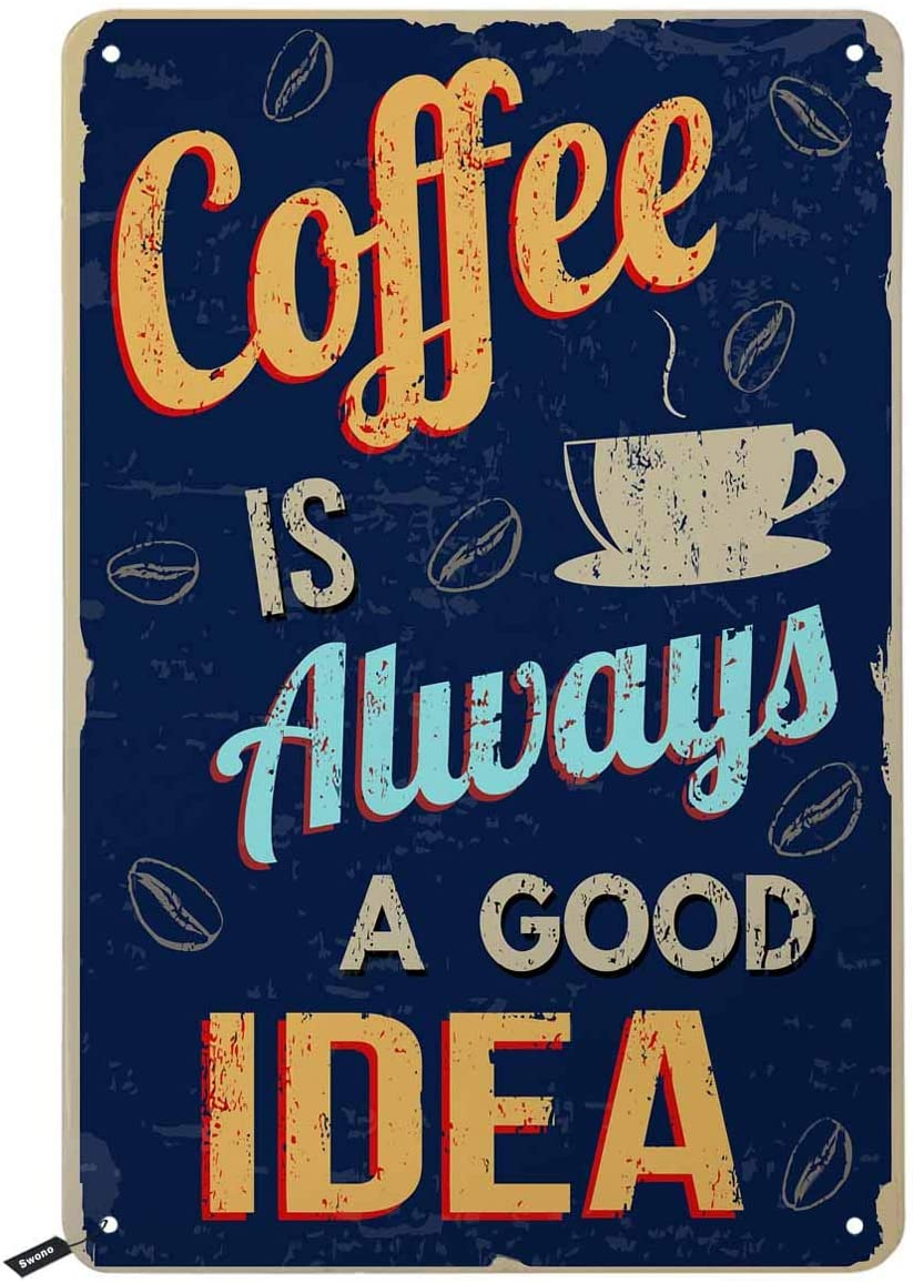Swono Coffee is Always a Good Idea Tin Signs,Letter on Dark Blue Background Vintage Metal Tin Sign for Men Women,Wall Decor for Bars,Restaurants,Cafes Pubs,12x8 Inch
