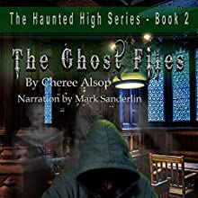 The Haunted High Series Book 2: The Ghost Files Audiobook by Cheree Alsop Narrated by Mark Sanderlin