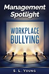 Management Spotlight: Workplace Bullying Kindle Edition