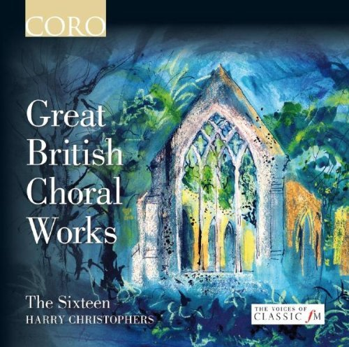 Great British Choral Works by The Sixteen (2011-09-13)