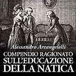 Compendio ragionato sull'educazione della natica: Ovvero: manualetto di maniera per il controllo dei venti imbarazzanti | Alessandro Arcangelelli