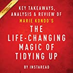 The Life-Changing Magic of Tidying Up: The Japanese Art of Decluttering and Organizing by Marie Kondo: Key Takeaways, Analysis & Review | Instaread