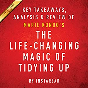 The Life-Changing Magic of Tidying Up: The Japanese Art of Decluttering and Organizing by Marie Kondo Audiobook