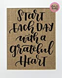 8x10 UNFRAMED Start Each Day With A Grateful Heart / Burlap Print Sign / Rustic Country Shabby Chic Vintage Wedding & Party Decor Sign Love House Sign Wedding Gift
