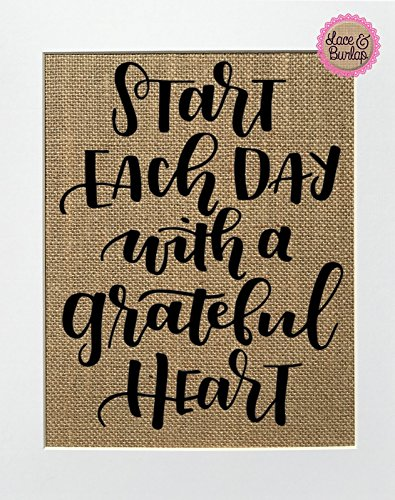 - 8x10 UNFRAMED Start Each Day With A Grateful Heart / Burlap Print Sign / Rustic Country Shabby Chic Vintage Wedding & Party Decor Sign Love House Sign Wedding Gift