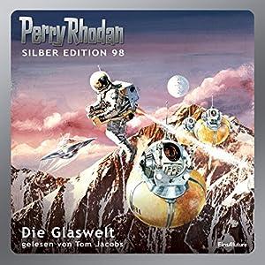 Die Glaswelt (Perry Rhodan Silber Edition 98) Hörbuch