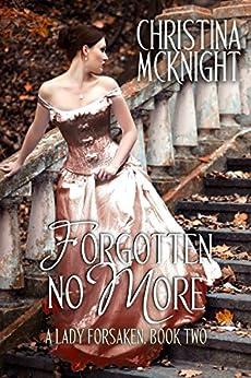 Forgotten No More (A Lady Forsaken Book 2) by [McKnight, Christina]