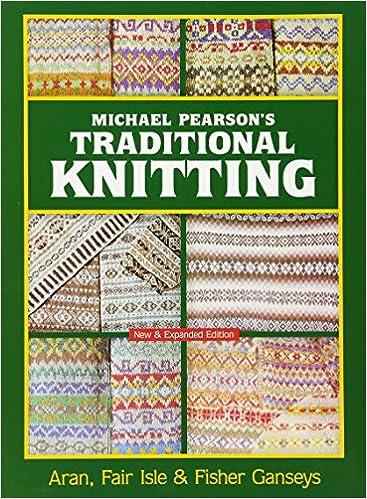 Michael Pearson's Traditional Knitting: Aran, Fair Isle and Fisher ...