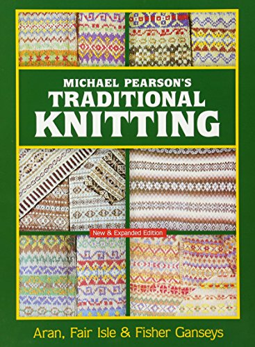 Michael Pearson's Traditional Knitting: Aran, Fair Isle and Fisher Ganseys, New & Expanded Edition (Dover Knitting, Crochet, Tatting, Lace) ()